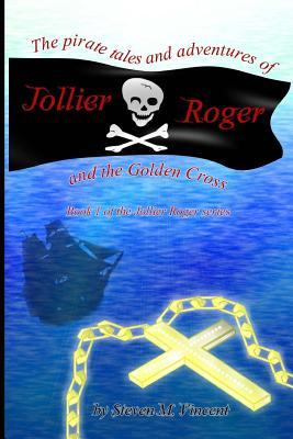The Pirate Tales and Adventures of Jollier Roger, and the Golden Cross