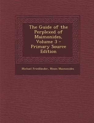 The Guide of the Perplexed of Maimonides, Volume 3