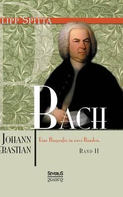 Johann Sebastian Bach. Eine Biografie in zwei Bänden. Band 2