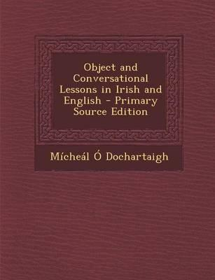 Object and Conversational Lessons in Irish and English - Primary Source Edition