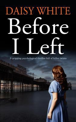 BEFORE I LEFT A gripping psychological thriller full of killer twists