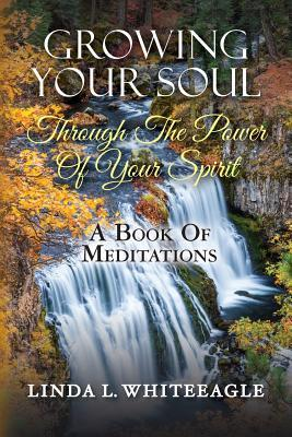Growing Your Soul Through the Power of Your Spirit