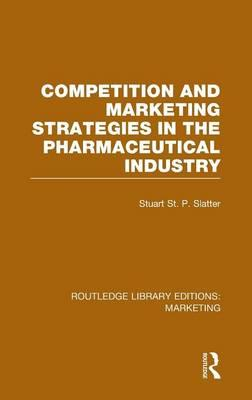 Competition and Marketing Strategies in the Pharmaceutical Industry (RLE Marketing)