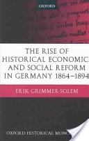 The Rise of Historical Economics and Social Reform in Germany 1864-1894