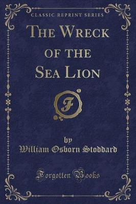 The Wreck of the Sea Lion (Classic Reprint)