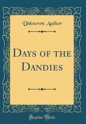 Days of the Dandies (Classic Reprint)