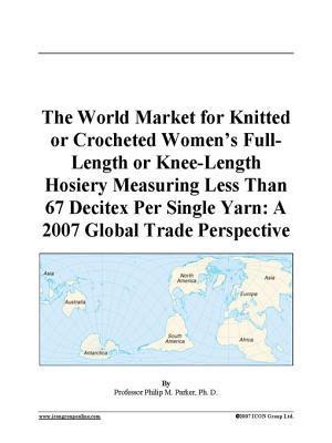 The World Market for Knitted or Crocheted Women's Full-Length or Knee-Length Hosiery Measuring Less Than 67 Decitex Per Single Yarn