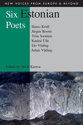 Six Estonian Poets (New Voices from Europe and Beyond)