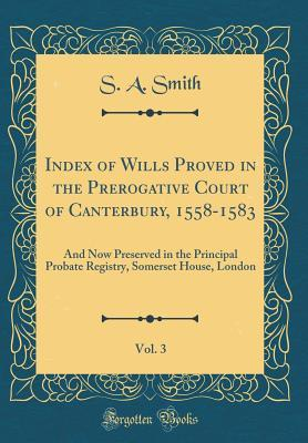 Index of Wills Proved in the Prerogative Court of Canterbury, 1558-1583, Vol. 3