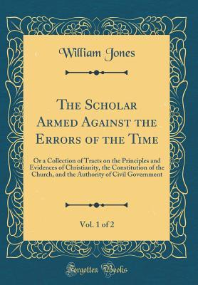 The Scholar Armed Against the Errors of the Time, Vol. 1 of 2