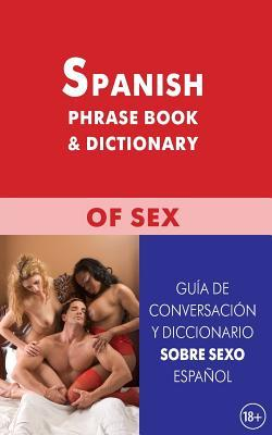 Spanish phrase book & dictionary of sex