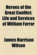 Heroes of the Great Conflict; Life and Services of William Farrar