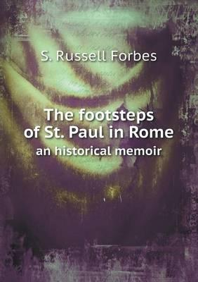 The Footsteps of St. Paul in Rome an Historical Memoir