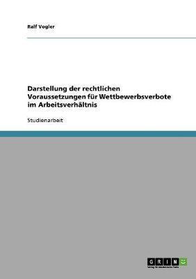 Darstellung der rechtlichen Voraussetzungen für Wettbewerbsverbote im Arbeitsverhältnis
