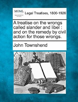 A Treatise on the Wrongs Called Slander and Libel