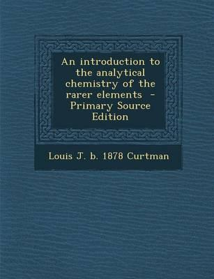 An Introduction to the Analytical Chemistry of the Rarer Elements - Primary Source Edition