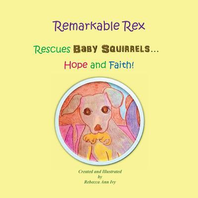 Remarkable Rex Rescues Baby Squirrels...hope and Faith!