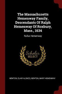 The Massachusetts Hemenway Family, Descendants of Ralph Hemenway of Roxbury, Mass., 1634