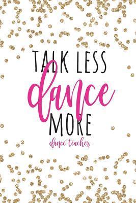 Talk Less Dance More Dance Teacher