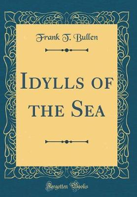 Idylls of the Sea (Classic Reprint)