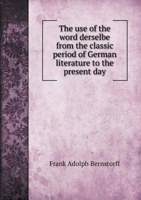The Use of the Word Derselbe from the Classic Period of German Literature to the Present Day