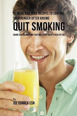 91 Meal and Juice Recipes to Control Your Hunger after Having Quit Smoking