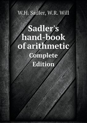 Sadler's Hand-Book of Arithmetic Complete Edition
