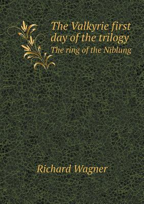 The Valkyrie First Day of the Trilogy the Ring of the Niblung
