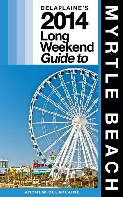 Delaplaine's 2014 Long Weekend Guide to Myrtle Beach
