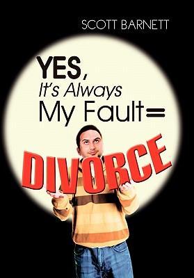 Yes, It's Always My Fault = Divorce