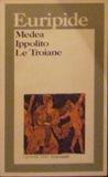 Medea - Ippolito - Le troiane