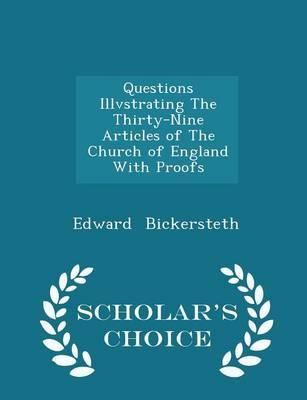 Questions Illvstrating the Thirty-Nine Articles of the Church of England with Proofs - Scholar's Choice Edition