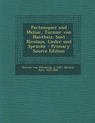 Partonopier Und Meliur, Turnier Von Nantheiz, Sant Nicolaus, Lieder Und Spruche - Primary Source Edition