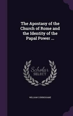 The Apostasy of the Church of Rome and the Identity of the Papal Power ...