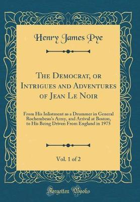 The Democrat, or Intrigues and Adventures of Jean Le Noir, Vol. 1 of 2