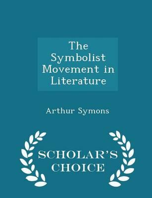 The Symbolist Movement in Literature - Scholar's Choice Edition