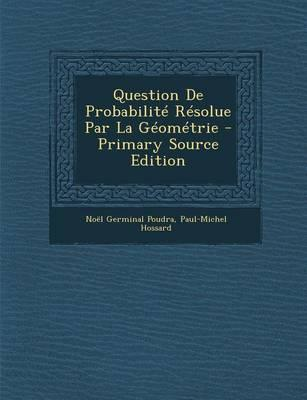 Question de Probabilite Resolue Par La Geometrie - Primary Source Edition