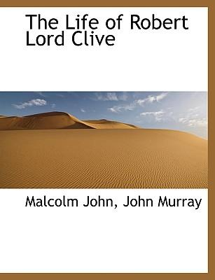 The Life of Robert Lord Clive