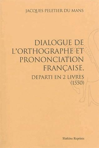 Dialogue de l'orthographe et prononciation française, départi en 2 livres (1550)