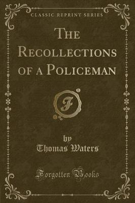 The Recollections of a Policeman (Classic Reprint)