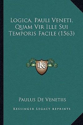 Logica, Pauli Veneti, Quam Vir Ille Sui Temporis Facile (1563)