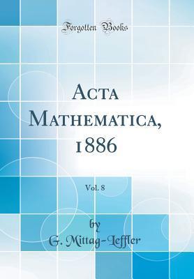 Acta Mathematica, 1886, Vol. 8 (Classic Reprint)