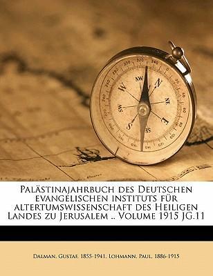 Pal Stinajahrbuch Des Deutschen Evangelischen Instituts Fur Altertumswissenschaft Des Heiligen Landes Zu Jerusalem .. Volume 1915 JG.11