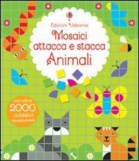 Animali. Mosaici attacca e stacca. Ediz. illustrata