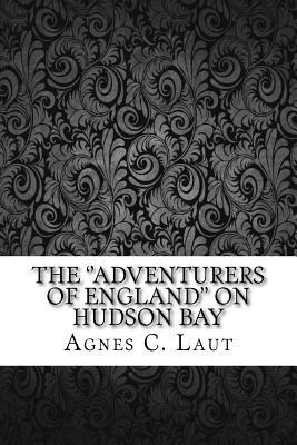 The 'adventurers of England on Hudson Bay