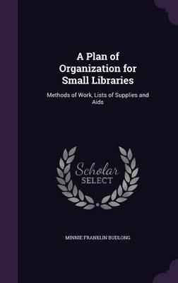 A Plan of Organization for Small Libraries