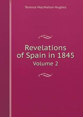 Revelations of Spain in 1845 Volume 2