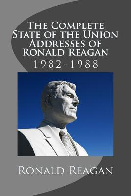 The Complete State of the Union Addresses of Ronald Reagan