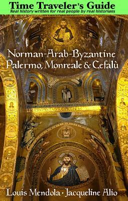 Time Traveler's Guide Norman-Arab-Byzantine Palermo, Monreale and Cefalù