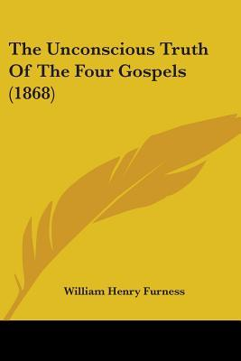 The Unconscious Truth of the Four Gospels